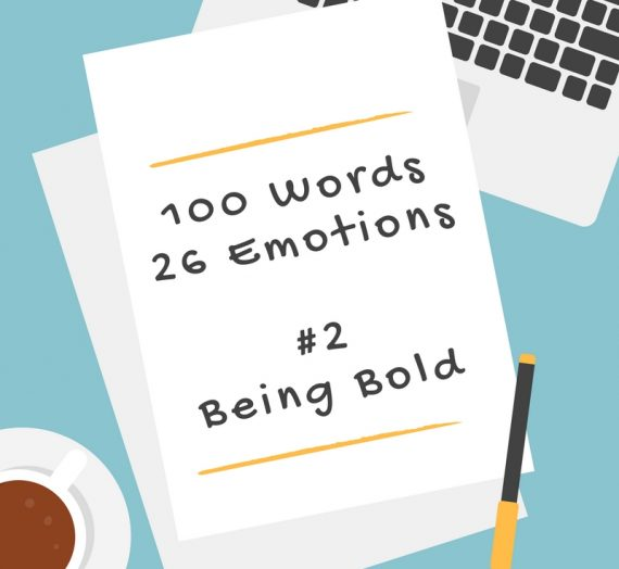 100 Words, 26 Emotions – # 2 Being Bold