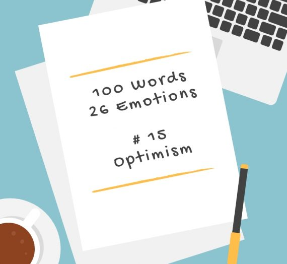 100 Words 26 Emotions – #15 Optimism
